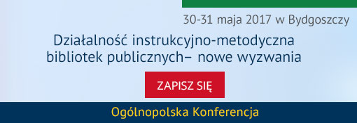 Ogólnopolska Konferencja: Działalność instrukcyjno-metodyczna bibliotek publicznych-nowe wyzwania