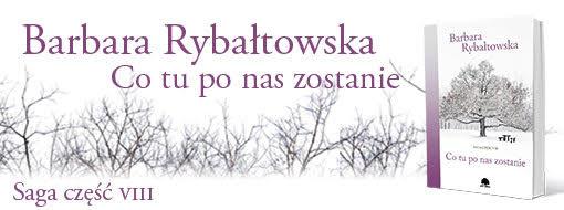 """B. Rybałtowska """"Co tu po nas zostanie"""" Saga część 8."""