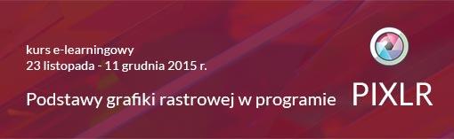 """Kurs e-learningowy """"Podstawy grafiki rastrowej w programie PIXLR"""", 23 listopada - 11 grudnia 2015 r."""
