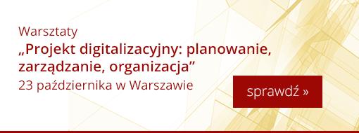 """Warsztaty """"Projekt digitalizacyjny – planowanie, zarządzanie, organizacja"""", 23 października w Warszawie"""