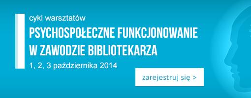 Cykl warsztatów Psychospołeczne funkcjonowanie w zawodzie bibliotekarza, 1, 2, 3 października 2014 r., Warszawa
