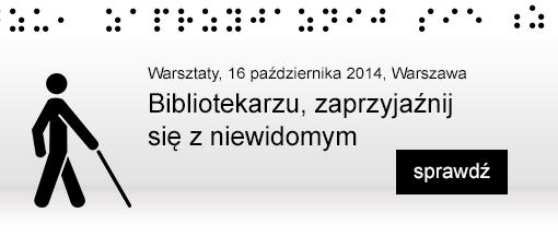 Warsztaty Bibliotekarzu, zaprzyjaźnij się z niewidomym, 16 października 2014, Warszawa