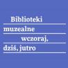 """Konferencja """"Biblioteka muzealna wczoraj, dziś, jutro"""", 18 października 2019 r., Warszawa"""