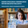 Badanie społecznego i ekonomicznego wpływu bibliotek publicznych. Przegląd metod i praktyk stosowanych w świecie