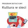 Kultura w sieci – nowy program dotacyjny NCK